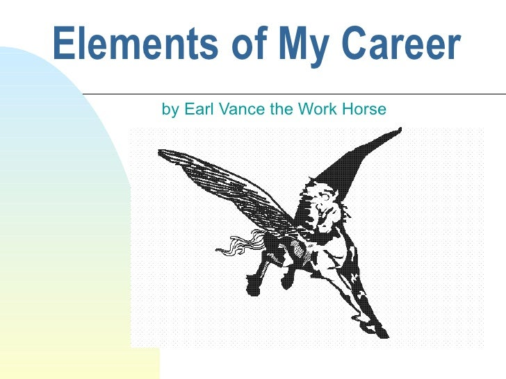 Elements of My Career  by Earl Vance the Work Horse