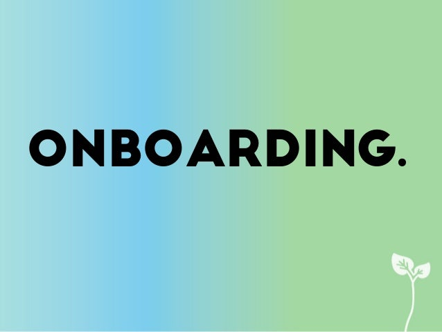 Too often, onboarding is a process that many companies decide to figure out as they go.