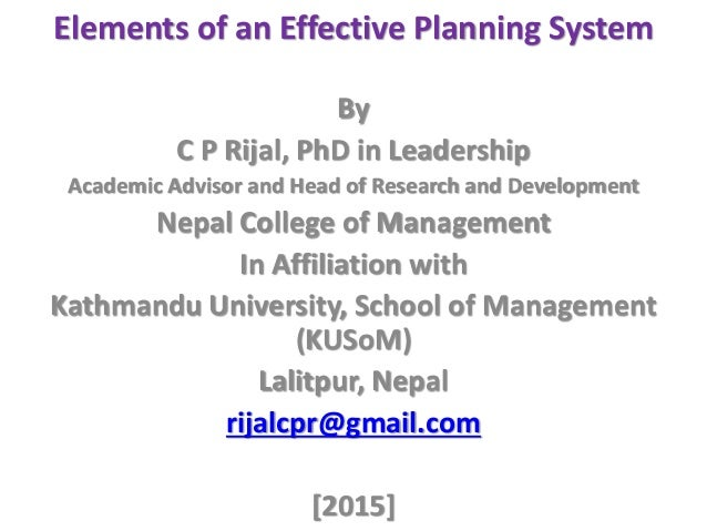 Elements of an Effective Planning System By C P Rijal, PhD in Leadership Academic Advisor and Head of Research and Develop...