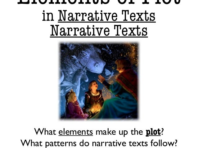 Elements of Plotin Narrative TextsNarrative TextsWhat elements make up the plot?What patterns do narrative texts follow?