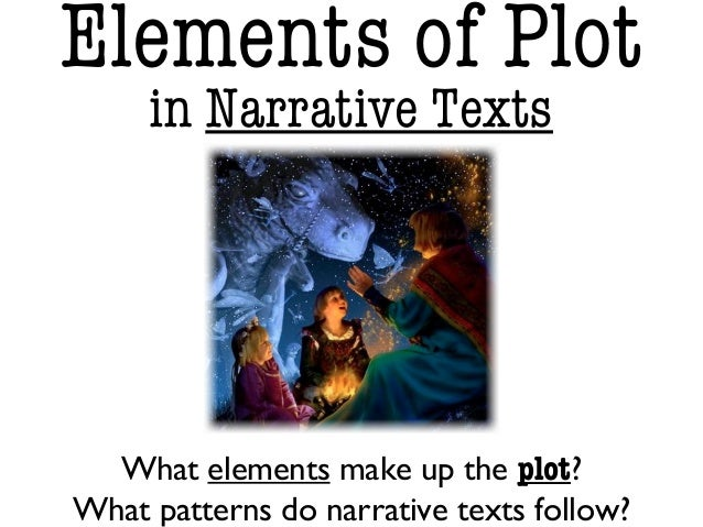 Elements of Plot in Narrative Texts What elements make up the plot? What patterns do narrative texts follow?