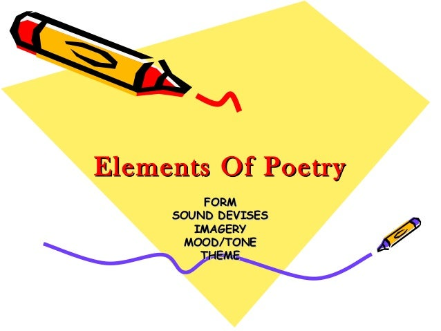 Elements Of Poetry FORM SOUND DEVISES IMAGERY MOOD/TONE THEME
