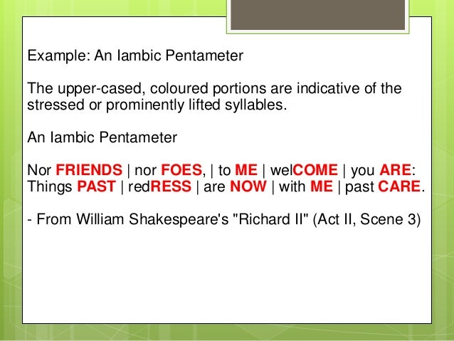 examples of iambs An iamb is one of several patterns of stress that are used to establish  a perfect example of iambs is found in the last two lines from shakespeare's.