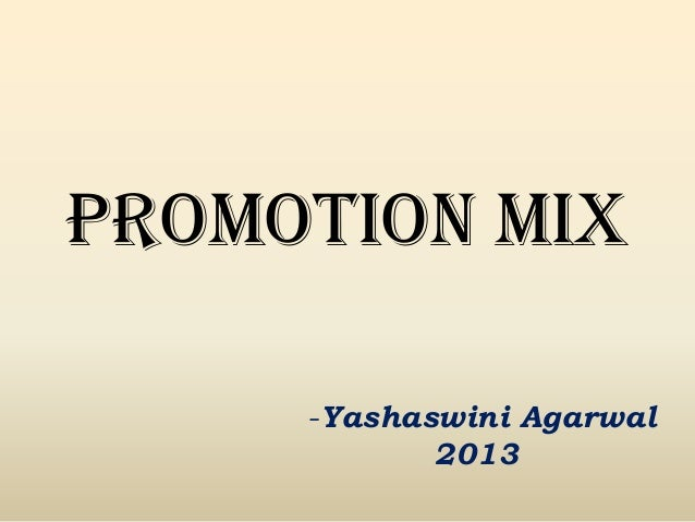 PROMOTION MIX -Yashaswini Agarwal 2013