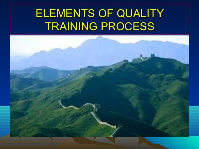 ELEMENTS OF QUALITY TRAINING PROCESS