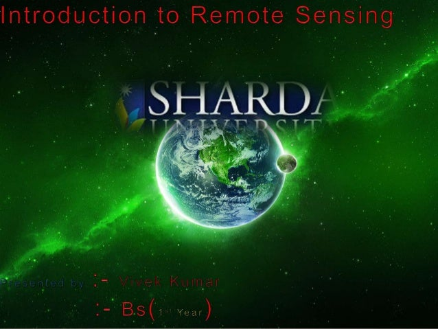 ContentsWhat is Remote Sensing ?What is Satellite Remote Sensing ? What is Earth Observed?Introduction to the basic ele...