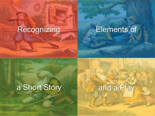 Recognizing Elements of a Short Story and a Play