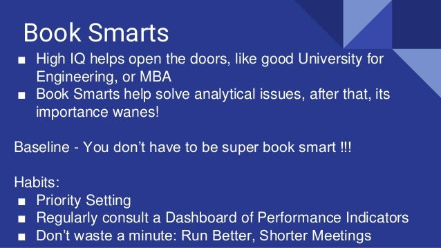 Book Smarts ■ High IQ helps open the doors, like good University for Engineering, or MBA ■ Book Smarts help solve analytic...