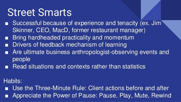 Street Smarts ■ Successful because of experience and tenacity (ex. Jim Skinner, CEO, MacD, former restaurant manager) ■ Br...