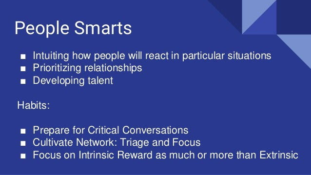 People Smarts ■ Intuiting how people will react in particular situations ■ Prioritizing relationships ■ Developing talent ...
