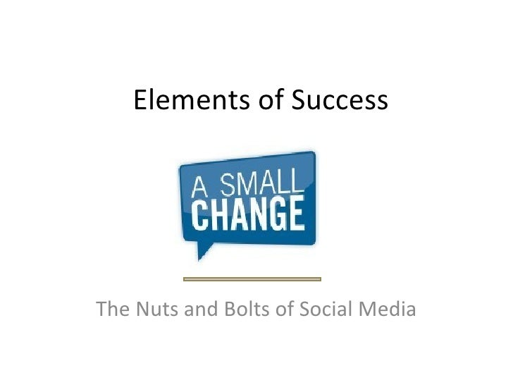Elements of Success The Nuts and Bolts of Social Media