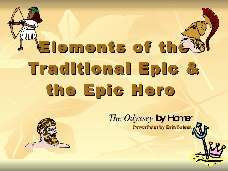 Elements of the Traditional Epic & the Epic Hero  The Odyssey  by Homer PowerPoint by Erin Salona