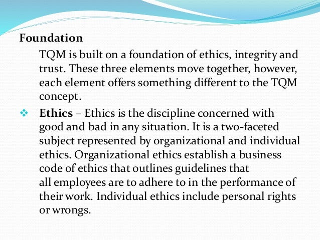 according to the tqm mentality, the entire organization is only as strong as the ________ element.