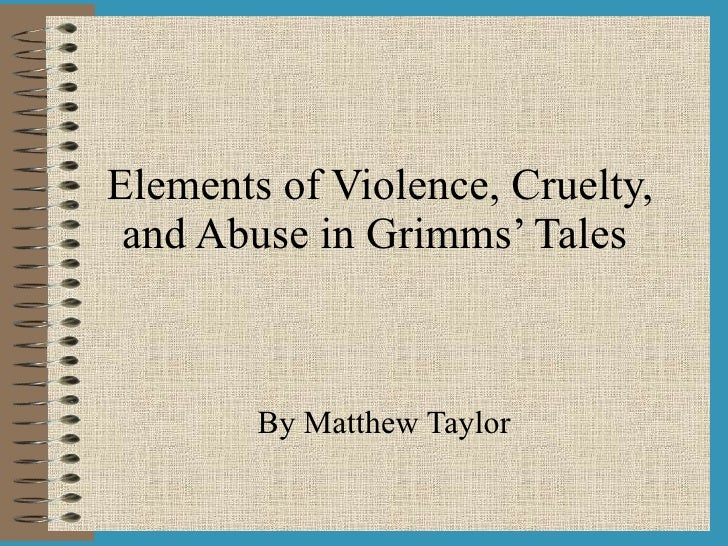 Elements of Violence, Cruelty, and Abuse in Grimms' Tales   By Matthew Taylor