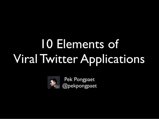 10 Elements Of Viral Twitter Applications.Slideshare