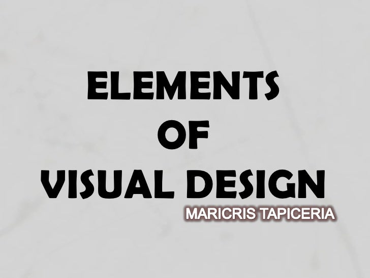 ELEMENTS OF VISUAL DESIGN<br />MARICRISTAPICERIA<br />