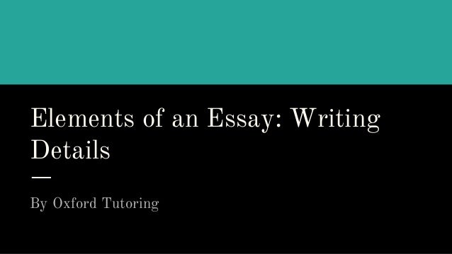 Elements of an Essay: Writing Details By Oxford Tutoring