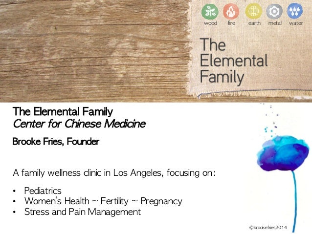 wood  fire  earth  metal  water The Elemental Family Center for Chinese Medicine  Brooke Fries, Founder    A fami...