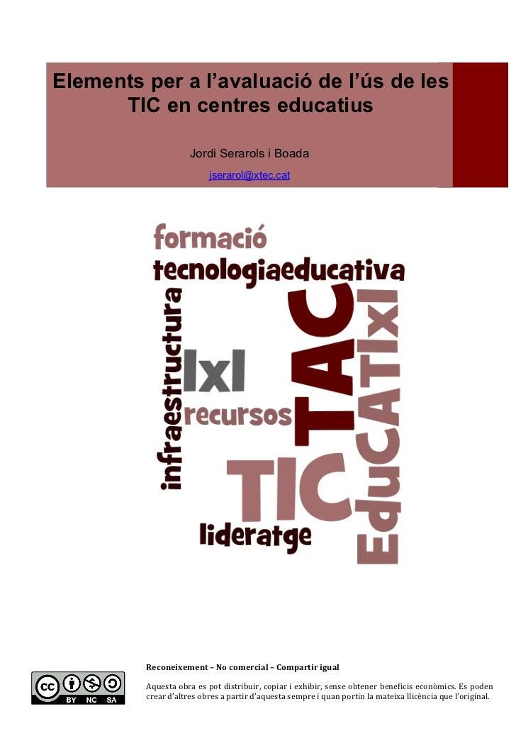 Elements per a l'avaluació de l'ús de les      TIC en centres educatius                           Jordi Serarols i Boada ...