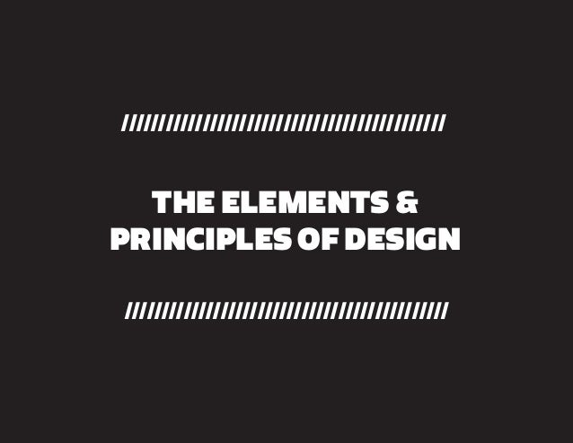 THE ELEMENTS & PRINCIPLES OF DESIGN //////////////////////////////////////////// /////////////////////////////////////////...