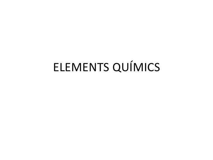 ELEMENTS QUÍMICS