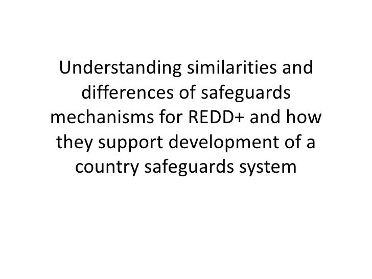 Understanding similarities and   differences of safeguardsmechanisms for REDD+ and howthey support development of a  count...