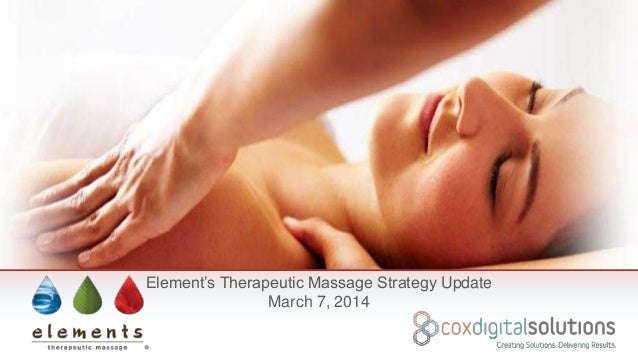 Element's Therapeutic Massage Strategy Update March 7, 2014