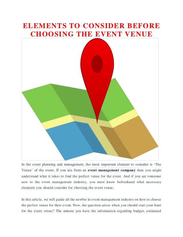 ELEMENTS TO CONSIDER BEFORE CHOOSING THE EVENT VENUE In the event planning and management, the most important element to c...