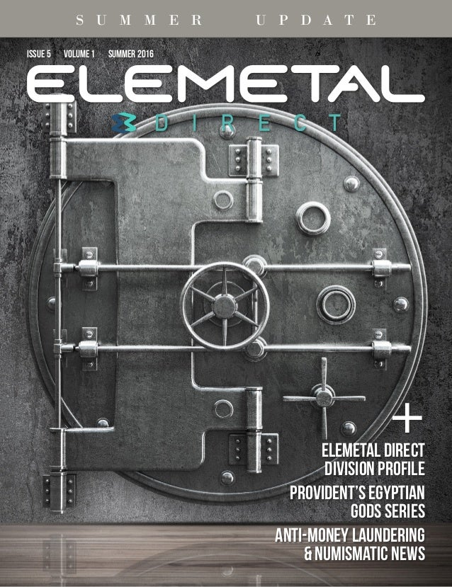 ISSUE 5 VOLUME 1 SUMMER 2016 +Elemetal Direct Division Profile Provident's Egyptian Gods Series Anti-Money Laundering & Nu...