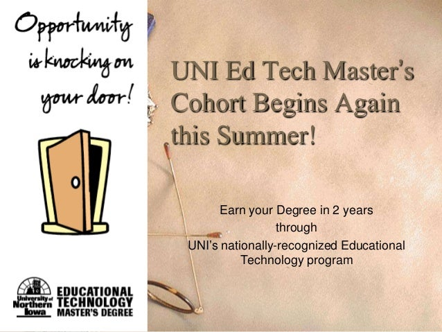 UNI Ed Tech Master'sCohort Begins Againthis Summer!       Earn your Degree in 2 years                  through UNI's natio...