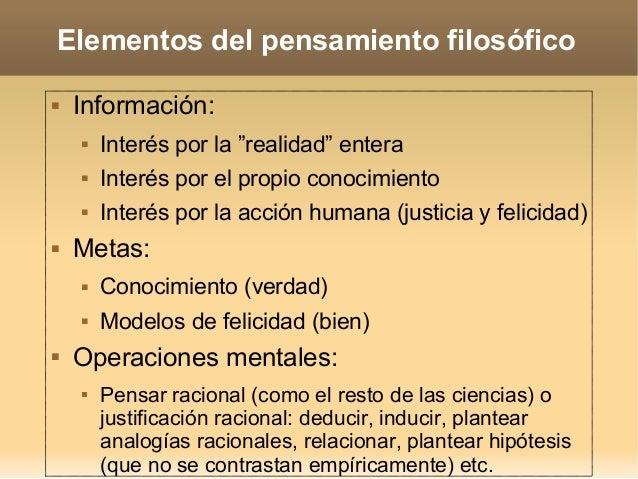 """Elementos del pensamiento filosófico  Información:  Interés por la """"realidad"""" entera  Interés por el propio conocimient..."""