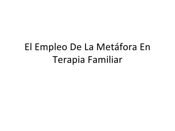 El Empleo De La Metáfora En Terapia Familiar