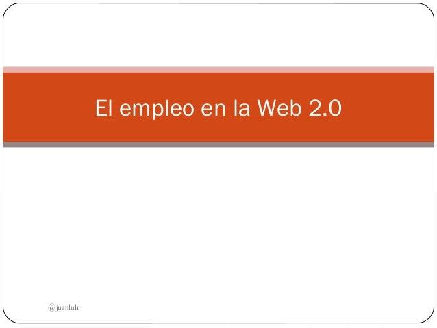 El empleo en la Web 2.0 @juanlulr