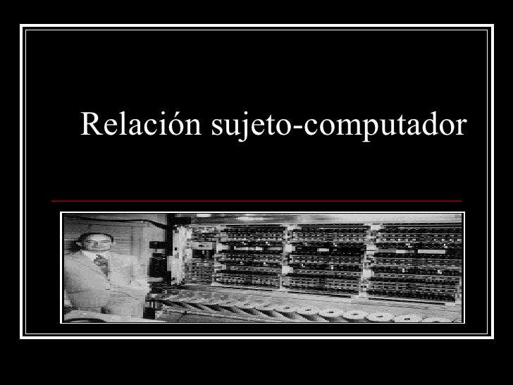 Relación sujeto-computador