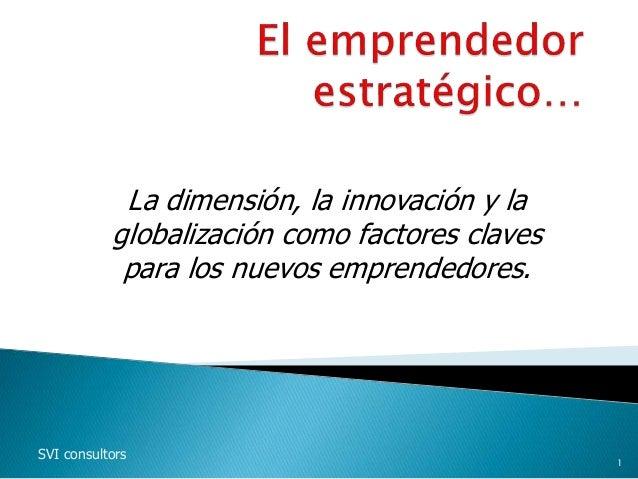 La dimensión, la innovación y la globalización como factores claves para los nuevos emprendedores. SVI consultors 1