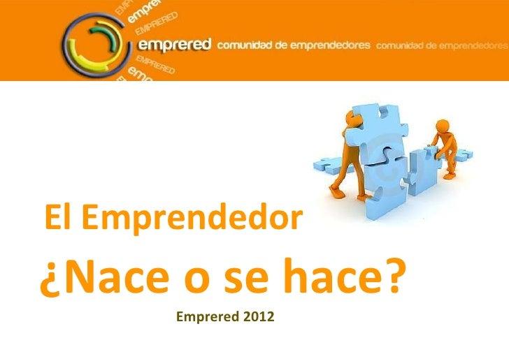 El Emprendedor¿Nace o se hace?       Emprered 2012