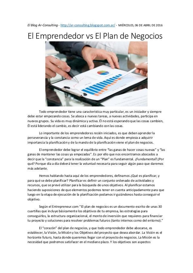 El Blog Ar-Consulting - http://ar-consulting.blogspot.com.ar/ - MIÉRCOLES, 06 DE ABRIL DE 2016 El Emprendedor vs El Plan d...