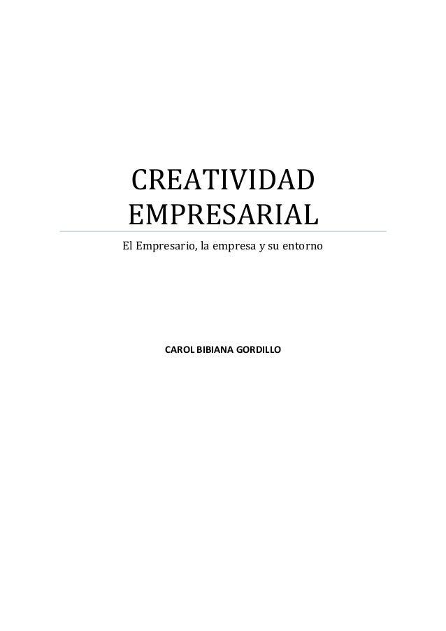 CREATIVIDAD EMPRESARIAL El Empresario, la empresa y su entorno  CAROL BIBIANA GORDILLO