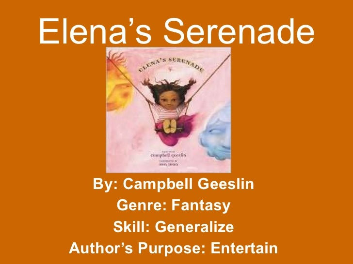 By: Campbell Geeslin Genre: Fantasy Skill: Generalize Author's Purpose: Entertain Elena's Serenade