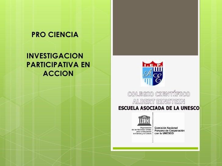 PRO CIENCIAINVESTIGACIONPARTICIPATIVA EN    ACCION