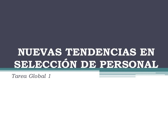 NUEVAS TENDENCIAS ENSELECCIÓN DE PERSONALTarea Global 1