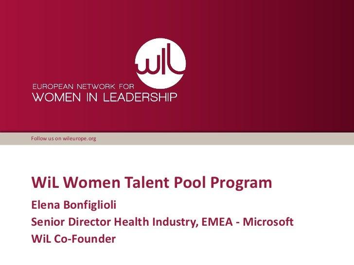 Follow us on wileurope.orgWiL Women Talent Pool ProgramElena BonfiglioliSenior Director Health Industry, EMEA - MicrosoftW...
