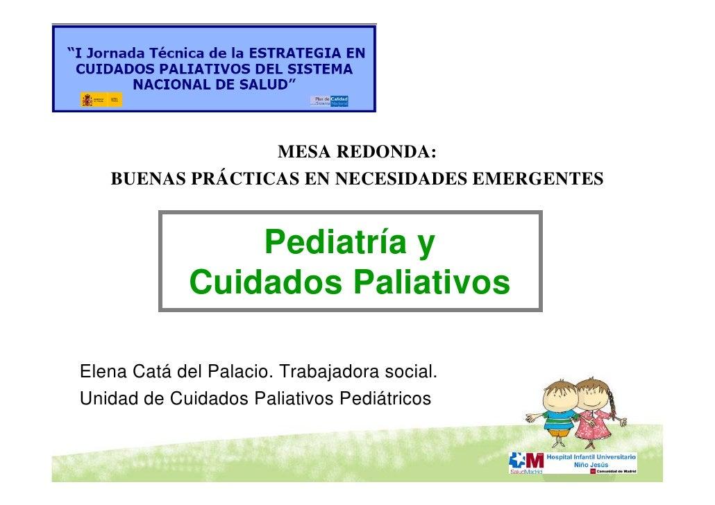 MESA REDONDA:    BUENAS PRÁCTICAS EN NECESIDADES EMERGENTES                    Pediatría y              Cuidados Paliativo...