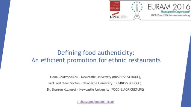 Defining food authenticity: An efficient promotion for ethnic restaurants Elena Chatzopoulou – Newcastle University (BUSIN...