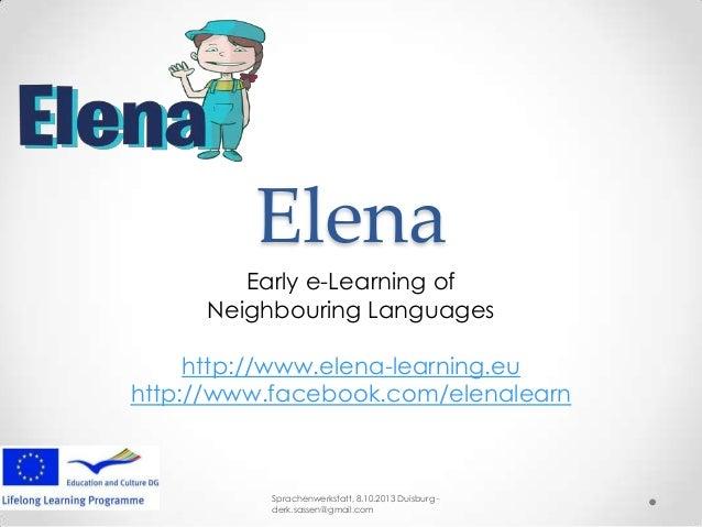 Elena Early e-Learning of Neighbouring Languages http://www.elena-learning.eu http://www.facebook.com/elenalearn Sprachenw...