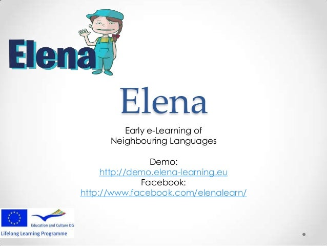 Elena Early e-Learning of Neighbouring Languages Demo: http://demo.elena-learning.eu Facebook: http://www.facebook.com/ele...