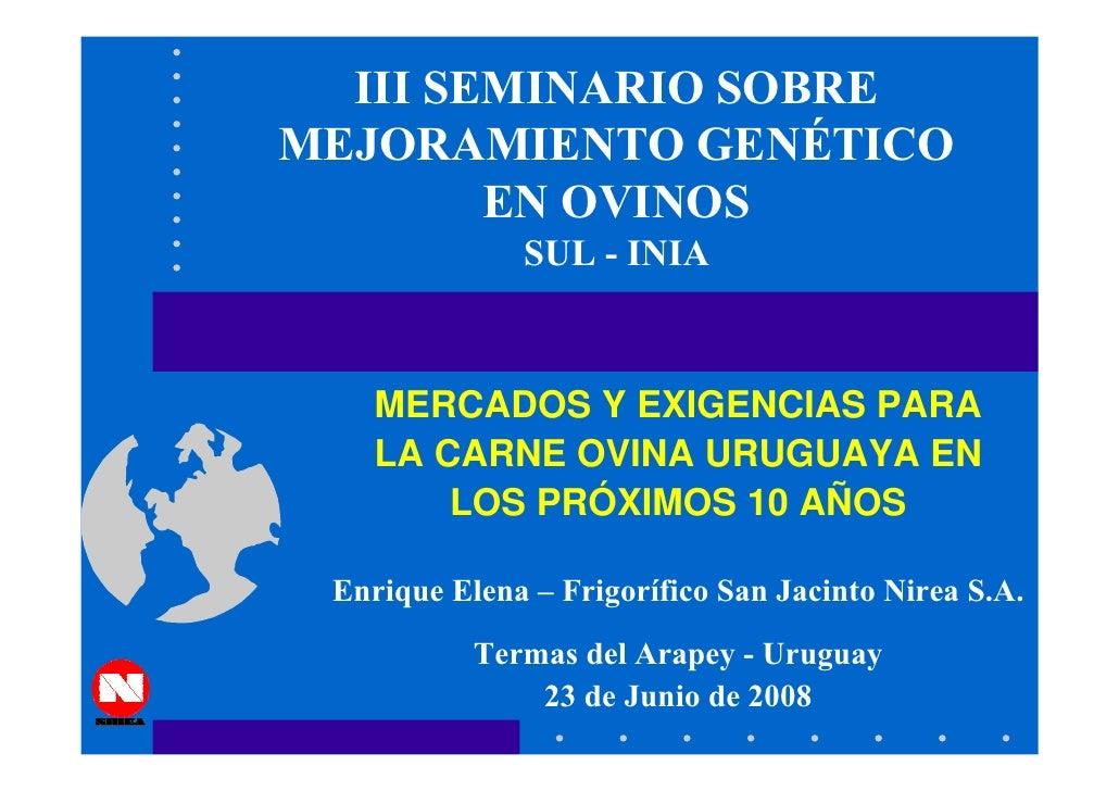 III SEMINARIO SOBRE MEJORAMIENTO GENÉTICO         EN OVINOS               SUL - INIA        MERCADOS Y EXIGENCIAS PARA    ...