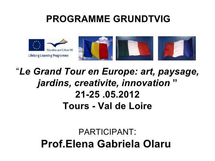 "PROGRAMME GRUNDTVIG""Le Grand Tour en Europe: art, paysage,     jardins, creativite, innovation ""              21-25 .05.20..."