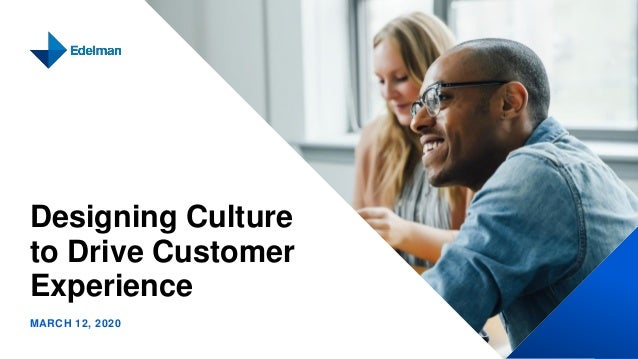 Designing Culture to Drive Customer Experience MARCH 12, 2020