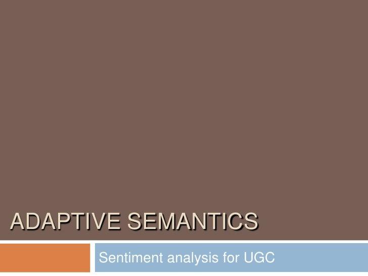 ADAPTIVE SEMANTICS<br />Sentiment analysis for UGC<br />